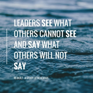 Leaders see what others cannot see and say what others will not say